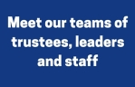 Meet our teams of trustees, leaders and staff
