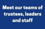 Meet our teams of trustees, leaders and staff