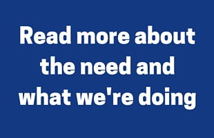 Read more about the need and what we're doing