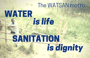 WATSAN motto: Water is life, sanitation is dignity
